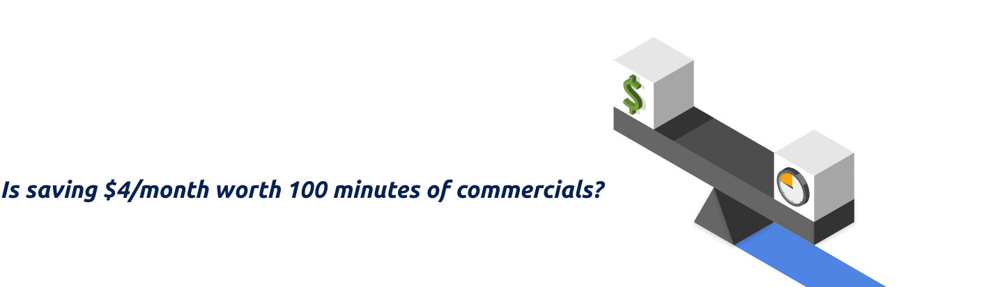 How Much Is Your Time Worth? A Breakdown of Ad-Supported Streaming Options: Is saving $4/month worth 100 minutes of commercials?