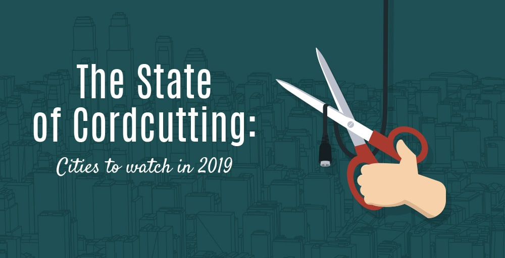 The State Of Cordcutting: Cities To Watch In 2019